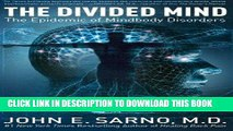 Ebook The Divided Mind: The Epidemic of Mindbody Disorders Free Read