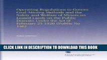 [New] Ebook Operating Regulations to Govern Coal-Mining Methods and the Safety and Welfare of