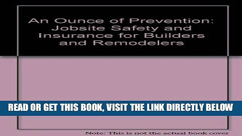 [New] Ebook An Ounce of Prevention: Jobsite Safety and Insurance for Builders and Remodelers Free