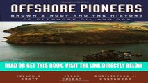 [New] Ebook Offshore Pioneers: Brown   Root and the History of Offshore Oil and Gas Free Online