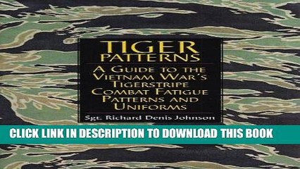 Read Now Tiger Patterns: A Guide to the Vietnam War s Tigerstripe Combat  Fatigue Patterns and