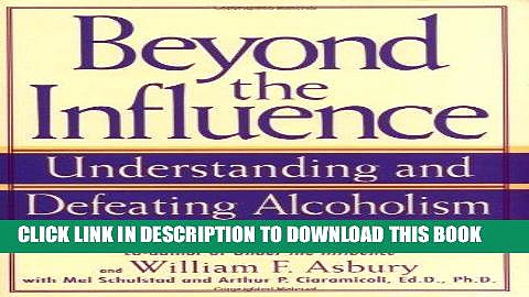 Best Seller Beyond the Influence: Understanding and Defeating Alcoholism Free Read
