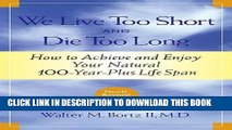 Best Seller We Live Too Short and Die Too Long: How to Achieve and Enjoy Your Natural