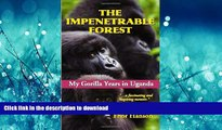 READ  The Impenetrable Forest: My Gorilla Years in Uganda, Revised Edition FULL ONLINE