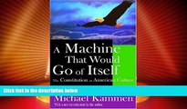 Big Deals  A Machine that Would Go of Itself: The Constitution in American Culture  Full Read Best