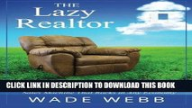 [Ebook] The Lazy Realtor: Kick Back and Relax...Your Guide to Building a Real Estate Sales Machine
