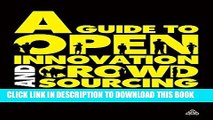 [PDF] FREE A Guide to Open Innovation and Crowdsourcing: Advice From Leading Experts [Download]