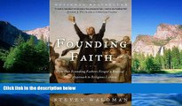 Must Have  Founding Faith: How Our Founding Fathers Forged a Radical New Approach to Religious