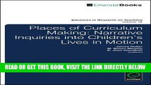 [DOWNLOAD] PDF Places of Curriculum Making: Narrative Inquiries into Children s Lives in Motion