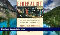 READ FULL  The Federalist: The Famous Papers on the Principles of American Government  READ Ebook