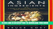 Read Now Asian Ingredients: A Guide to the Foodstuffs of China, Japan, Korea, Thailand and Vietnam
