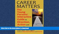 READ THE NEW BOOK CAREER MATTERS: The Young Persons  Interactive Guide to Direction, Action and