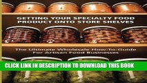 [Ebook] Getting Your Specialty Food Product Onto Store Shelves: The Ultimate Wholesale How-To