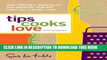 Read Now Tips Cooks Love: Over 500 Tips, Techniques, and Shortcuts That Will Make You a Better