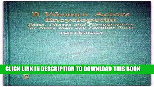Read Now B Western Actors Encyclopedia: Facts, Photos and Filmographies for More Than 250 Familiar