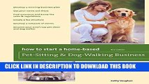 [Ebook] How to Start a Home-Based Pet-Sitting and Dog-Walking Business (Home-Based Business