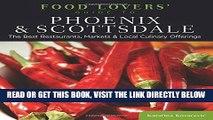 [Read] PDF Food Lovers  Guide to® Phoenix   Scottsdale: The Best Restaurants, Markets   Local