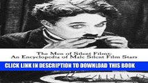 Read Now The Men of Silent Films: An Encyclopedia of Male Silent Film Stars by James H. Elias