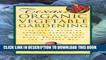 Read Now Texas Organic Vegetable Gardening: The Total Guide to Growing Vegetables, Fruits, Herbs,