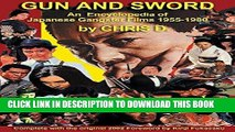 Read Now GUN AND SWORD: An Encyclopedia of Japanese Gangster Films 1955-1980 by Chris D.