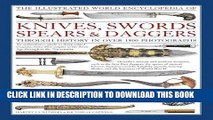 Read Now The Illustrated World Encyclopedia of Knives, Swords, Spears   Daggers: Through History