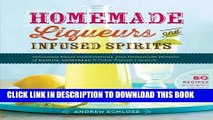 Read Now Homemade Liqueurs and Infused Spirits: Innovative Flavor Combinations, Plus Homemade