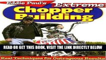 [READ] EBOOK Eddie Paul s Extreme Chopper Building: Real Techniques for Outrageous Results ONLINE