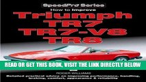 [READ] EBOOK How to Improve Triumph TR7, TR7-V8, TR8 (SpeedPro Series) BEST COLLECTION