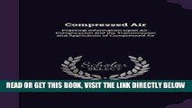[READ] EBOOK Compressed Air: Practical Information Upon Air-Compression and the Transmission and