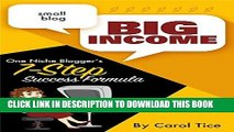 [Free Read] Small Blog, Big Income: One Niche Blogger s 7 Step Success Formula Free Online