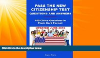 complete  Pass The New Citizenship Test Questions And Answers: 100 Civics Questions In Flash Card