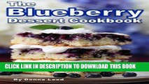 Best Seller The Blueberry Dessert Cookbook: Favorite Blueberry Recipes:  Blueberry Pies, Cakes,