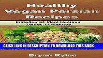 Ebook The Vegan Cookbook:Tasting And Healthy Persian Vegan Recipes: Includes 60 Meal Recipes Under