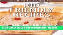 Best Seller Kid Friendly Recipes (Recipes for Kids To Cook): 50 Delicious, Quick n  Easy, Recipes
