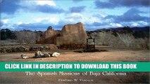 Ebook Las Misiones Antiguas: The Spanish Missions of Baja California Free Read