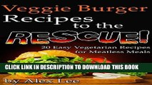 Ebook Veggie Burger Recipes to the Rescue: 20 Easy Vegetarian Recipes for Meatless Meals Free Read