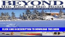 Best Seller Beyond the End of the Road: A Winter of Contentment North of the Arctic Circle Free Read