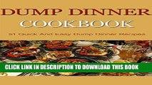 Ebook Dump Dinners: Dump Dinners Cookbook: 50 Dump Dinner Recipes You Would Die For (Dump Dinners,