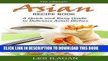 Ebook Asian Recipes: The Ultimate Asian Recipe Book; A Quick and Easy Guide to Delicious Asian