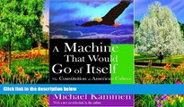 Full Online [PDF]  A Machine that Would Go of Itself: The Constitution in American Culture  READ