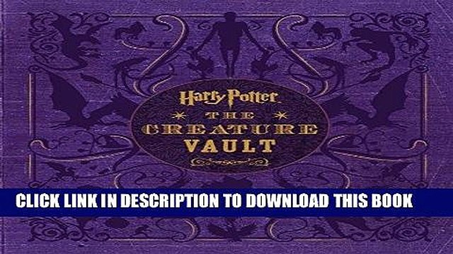[PDF] Harry Potter: The Creature Vault: The Creatures and Plants of the Harry Potter Films Full