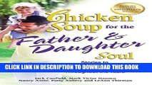[PDF] Chicken Soup for the Father   Daughter Soul: Stories to Celebrate the Love Between Dads