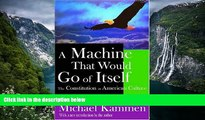 Deals in Books  A Machine that Would Go of Itself: The Constitution in American Culture  Premium