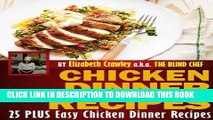 Ebook Chicken Dinner Recipes: 25 PLUS Easy Chicken Dinner Recipes By The Blind Chef Free Read