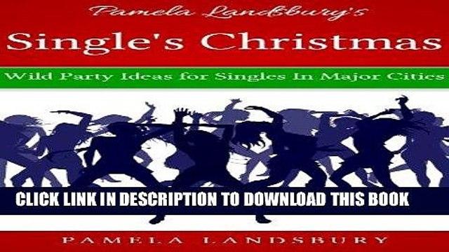 Ebook Pamela Landsbury s Single s Christmas: Wild Party Ideas for Singles In Major Cities [2013]