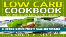 Ebook Low Carb Cookbook (Low Carb Recipes, Low Carb Meals, Low Carb Desserts): 50 Delicious Low