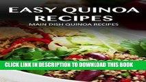 Ebook Main Dish Quinoa Recipes (Easy Quinoa Recipes) Free Read