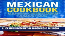 Ebook Mexican Cookbook - 25 Delicious Mexican Recipes: Mexican Cooking Can t Get Much Easier Than