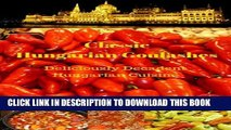 Best Seller Classic Hungarian Goulashes  Deliciously Decadent Hungarian Cuisine(hungarian recipes,