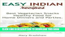 Ebook Easy Indian Recipes: Healthy Food for Home Dinners and Parties, Best Vegeterian Snacks,